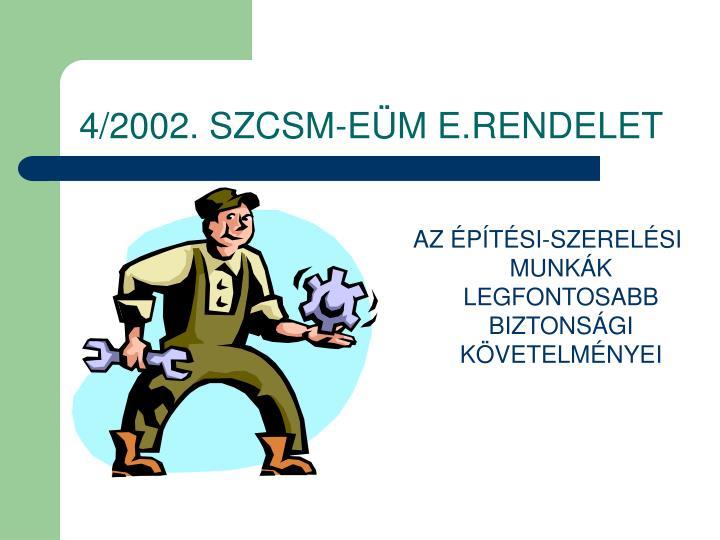 4/2002. SZCSM-EÜM E.RENDELET