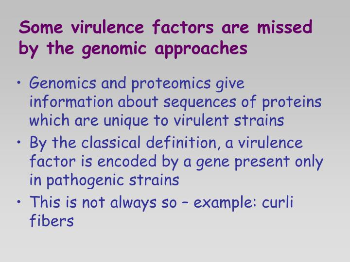 Some virulence factors are missed by the genomic approaches