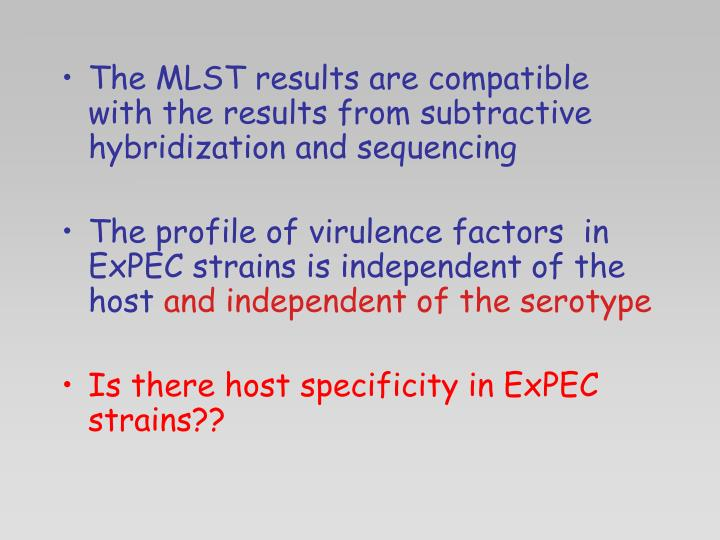 The MLST results are compatible with the results from subtractive hybridization and sequencing