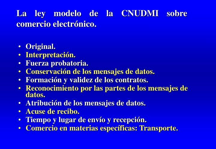 La ley modelo de la CNUDMI sobre comercio electrónico.