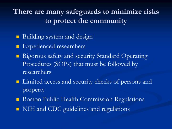 There are many safeguards to minimize risks to protect the community