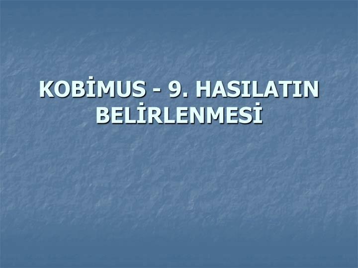 KOBMUS - 9. HASILATIN BELRLENMES