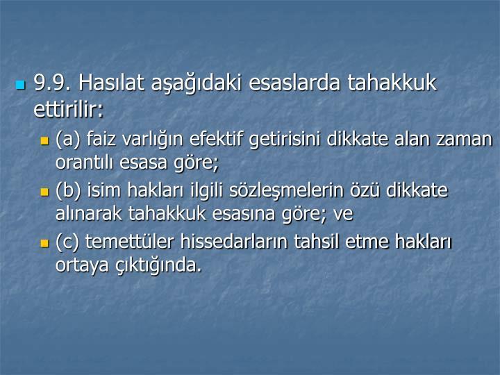 9.9. Haslat aadaki esaslarda tahakkuk ettirilir: