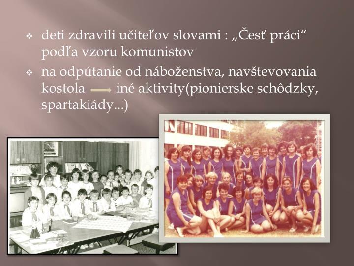 """deti zdravili učiteľov slovami : """"Česť práci"""" podľa vzoru komunistov"""