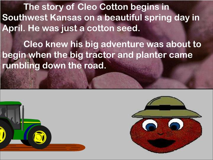 The story of Cleo Cotton begins in Southwest Kansas on a beautiful spring day in April. He was just ...