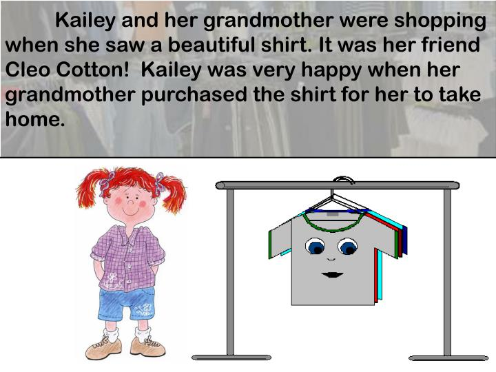 Kailey and her grandmother were shopping when she saw a beautiful shirt. It was her friend Cleo Cotton!  Kailey was very happy when her grandmother purchased the shirt for her to take home.