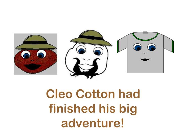 Cleo Cotton had               finished his big              adventure!