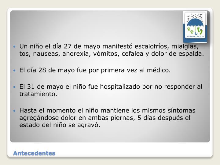 Un niño el día 27 de mayo manifestó escalofríos, mialgias, tos, nauseas, anorexia, vómitos, cefalea y dolor de espalda.