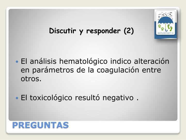 El análisis hematológico indico alteración en parámetros de la coagulación entre otros.