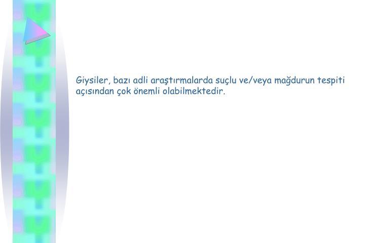 Giysiler, baz adli aratrmalarda sulu ve/veya madurun tespiti asndan ok nemli olabilmektedir.