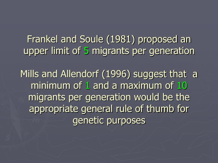 Frankel and Soule (1981) proposed an upper limit of