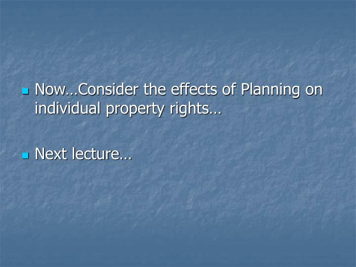Now…Consider the effects of Planning on individual property rights…