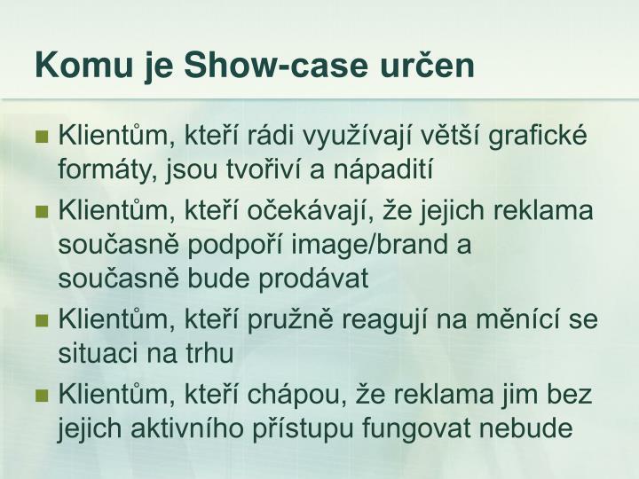 Komu je Show-case určen