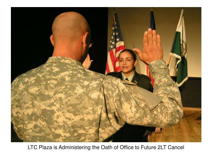 LTC Plaza is Administering the Oath of Office to Future 2LT Cancel