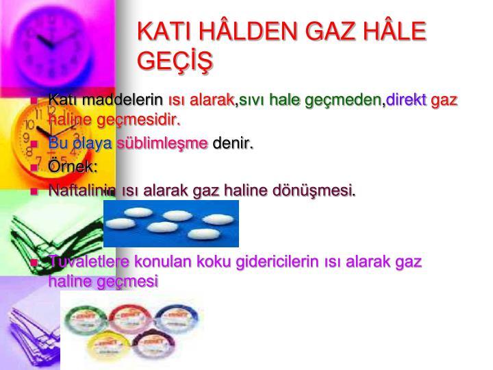 KATI HÂLDEN GAZ HÂLE GEÇİŞ