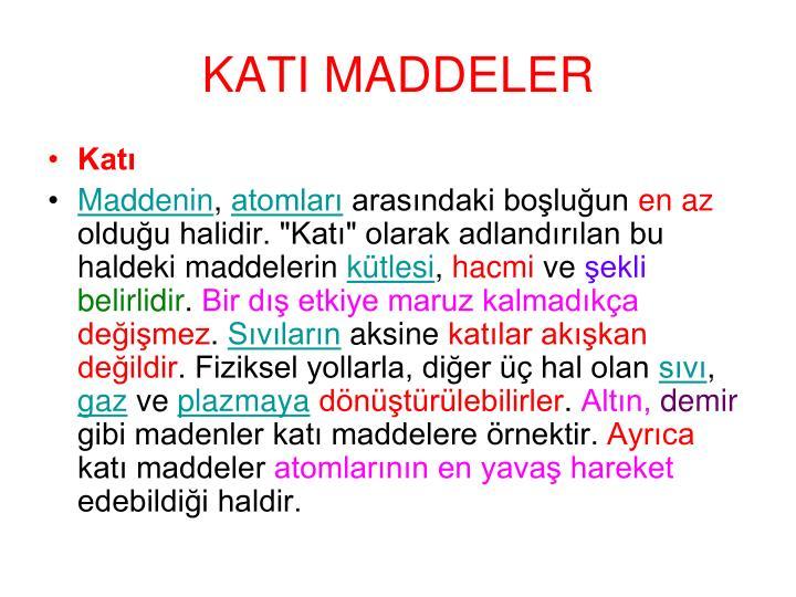 KATI MADDELER