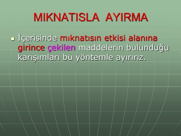 MIKNATISLA  AYIRMA