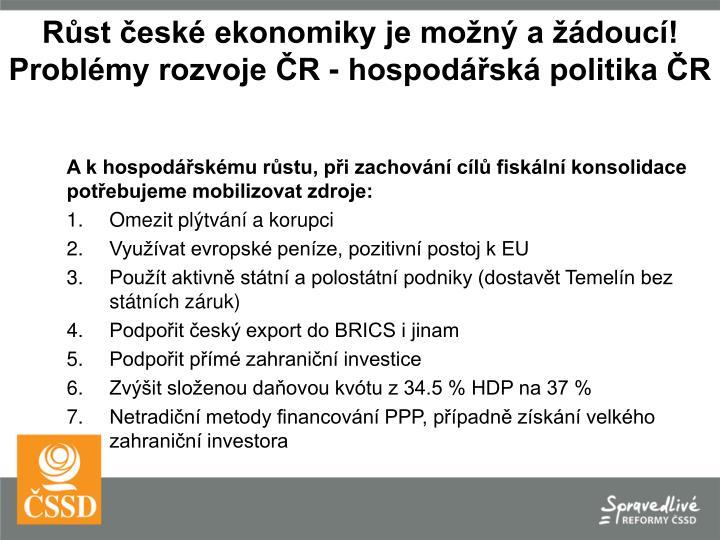 A k hospodářskému růstu, při zachování cílů fiskální konsolidace potřebujeme mobilizovat zdroje: