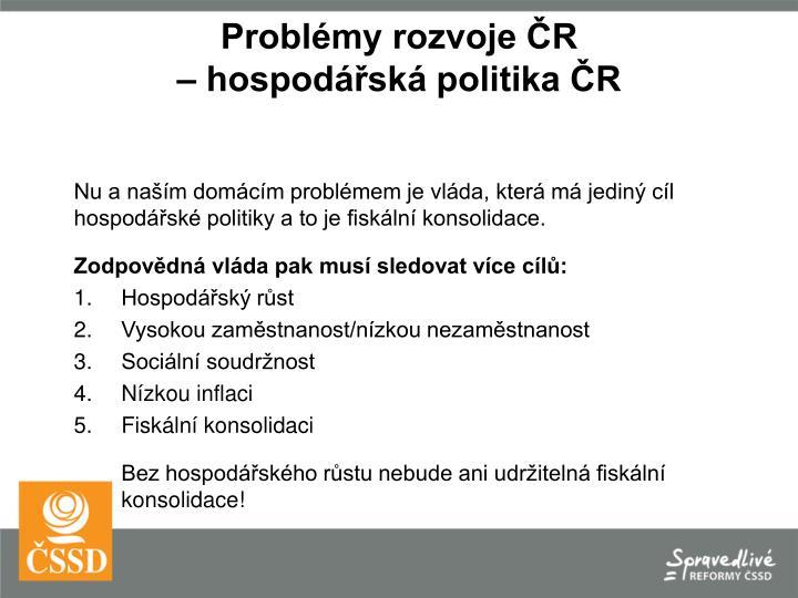 Nu a naším domácím problémem je vláda, která má jediný cíl hospodářské politiky a to je fiskální konsolidace.