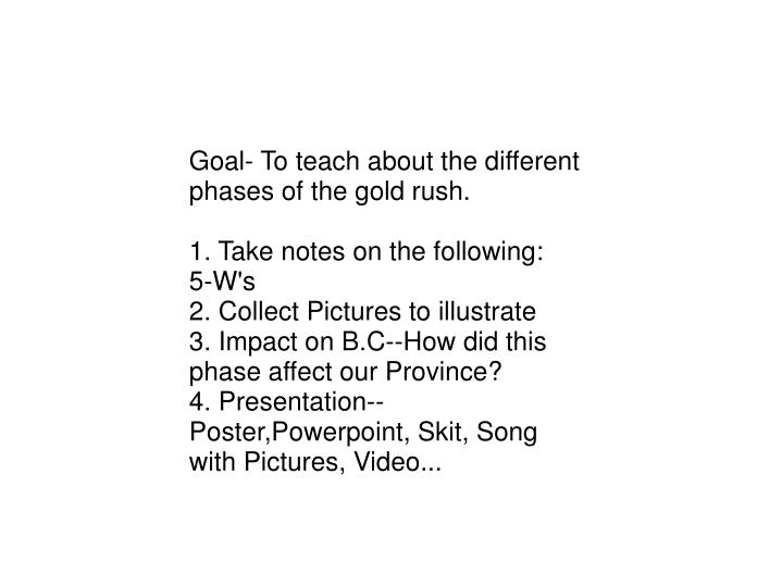 Goal- To teach about the different phases of the gold rush.