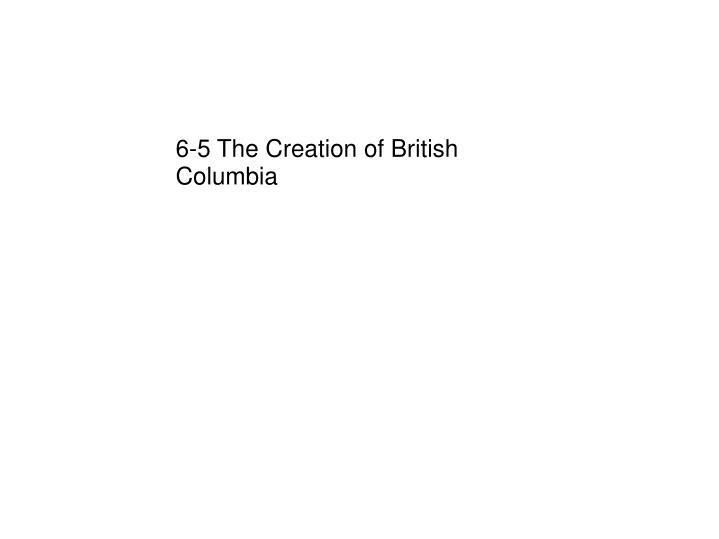6-5 The Creation of British Columbia