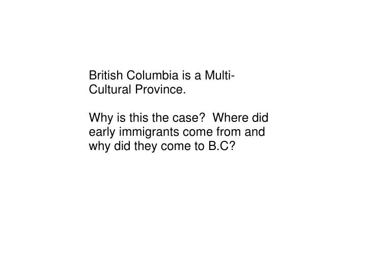 British Columbia is a Multi-Cultural Province.