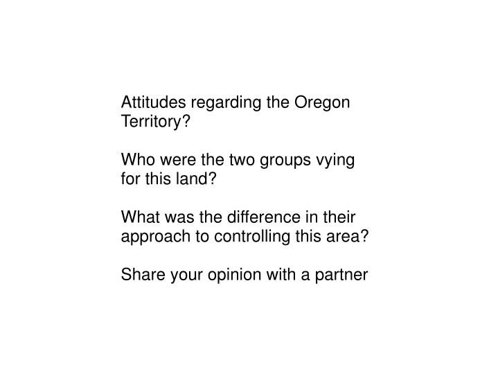 Attitudes regarding the Oregon Territory?