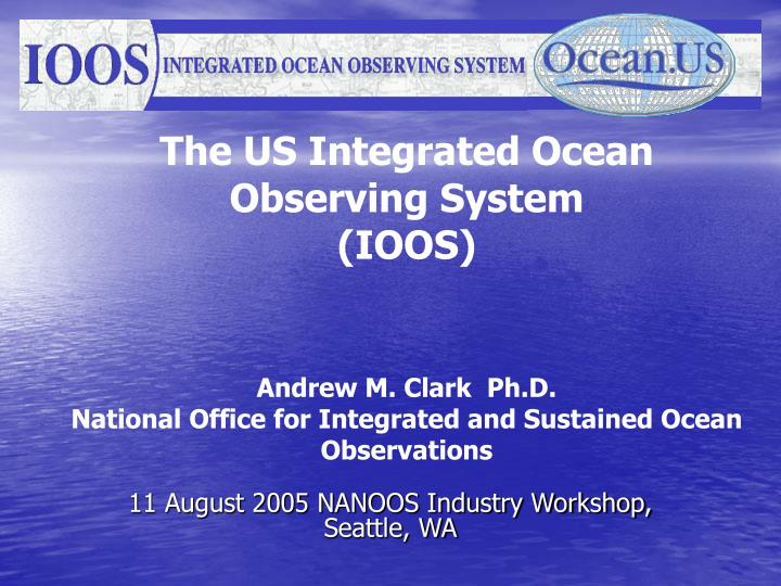 The US Integrated Ocean Observing System