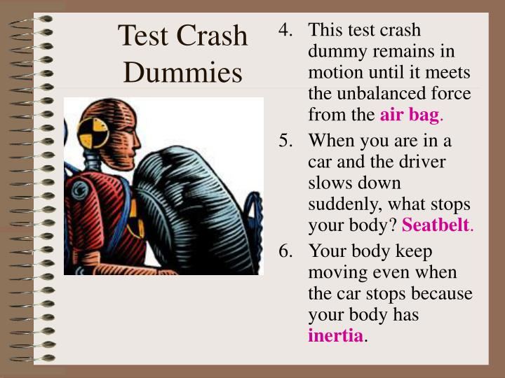 This test crash dummy remains in motion until it meets the unbalanced force from the