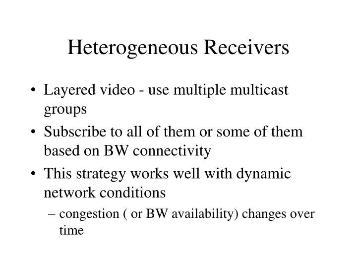 Heterogeneous Receivers
