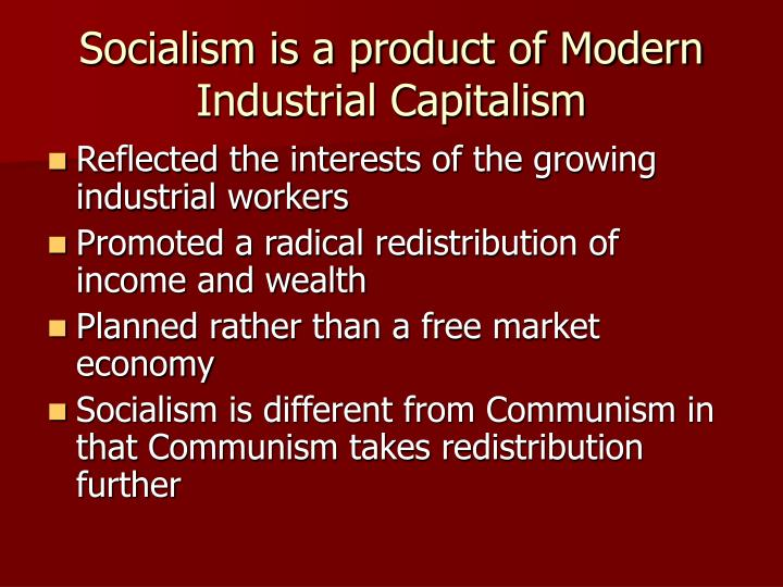 Socialism is a product of Modern Industrial Capitalism