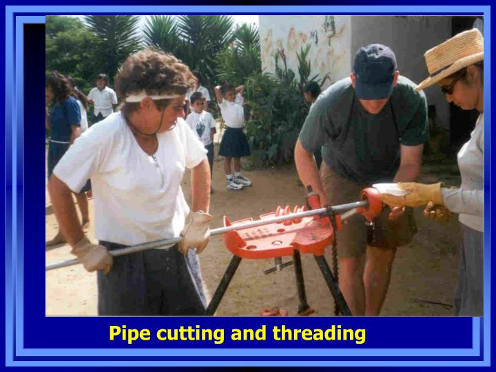 Pipe cutting and threading