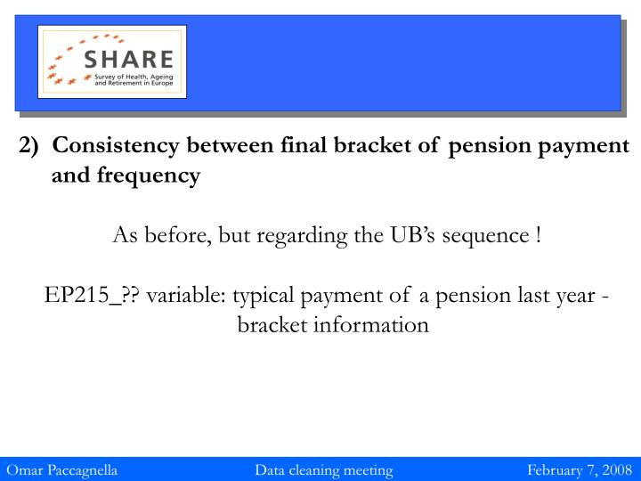 2)  Consistency between final bracket of pension payment  and frequency