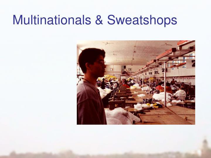 Multinationals & Sweatshops