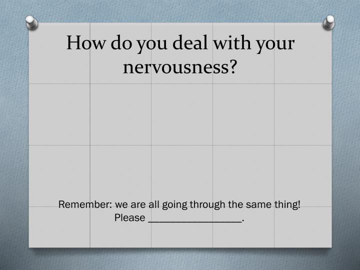 How do you deal with your nervousness?