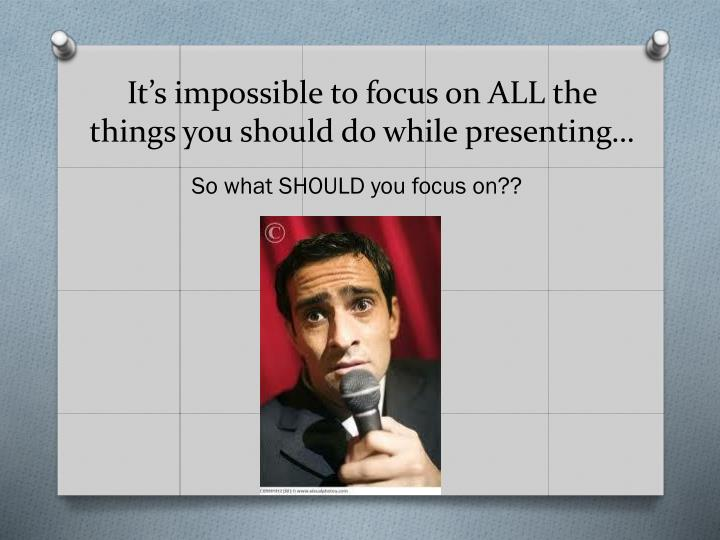 It's impossible to focus on ALL the things you should do while presenting…