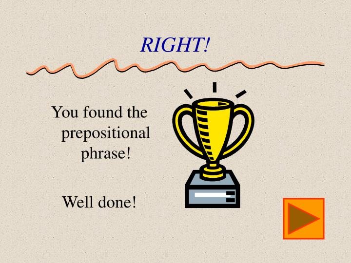 You found the prepositional phrase!