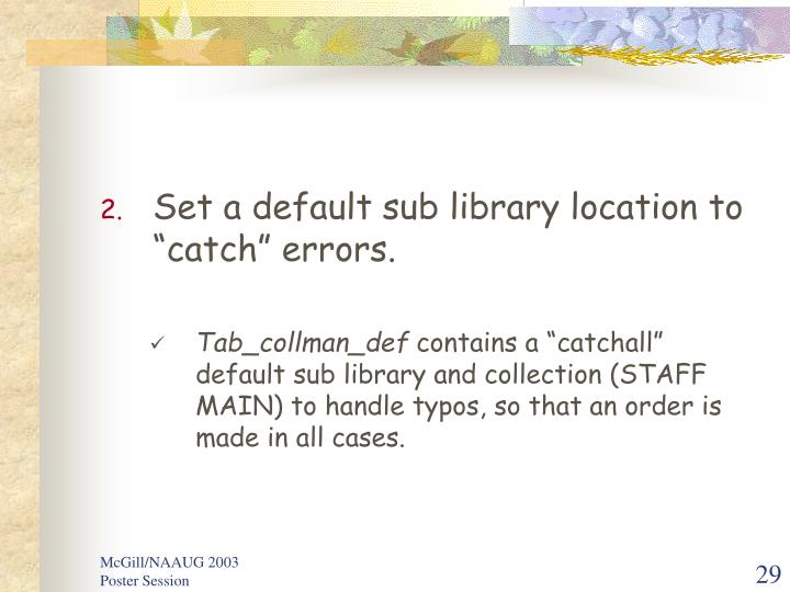 "Set a default sub library location to ""catch"" errors."