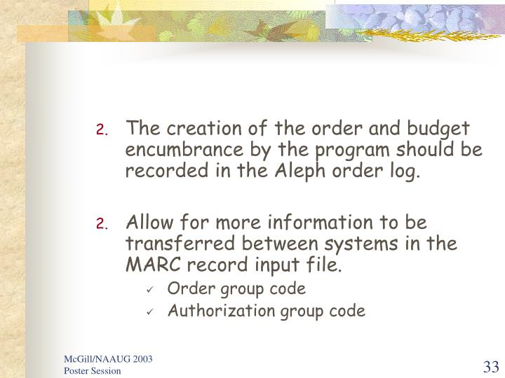 The creation of the order and budget encumbrance by the program should be recorded in the Aleph order log.