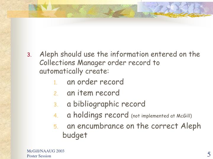 Aleph should use the information entered on the Collections Manager order record to automatically create: