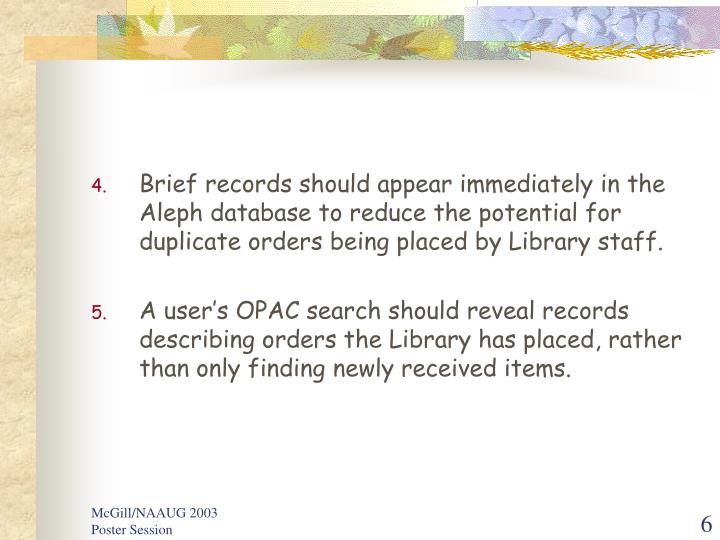 Brief records should appear immediately in the Aleph database to reduce the potential for duplicate orders being placed by Library staff.