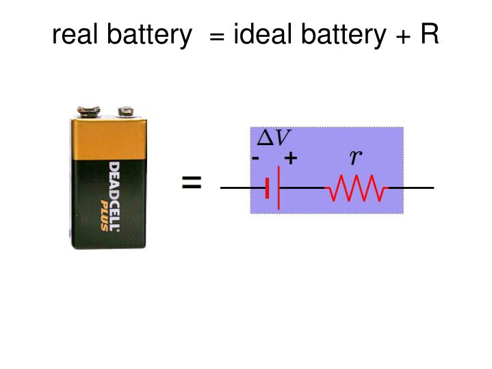 real battery  = ideal battery + R