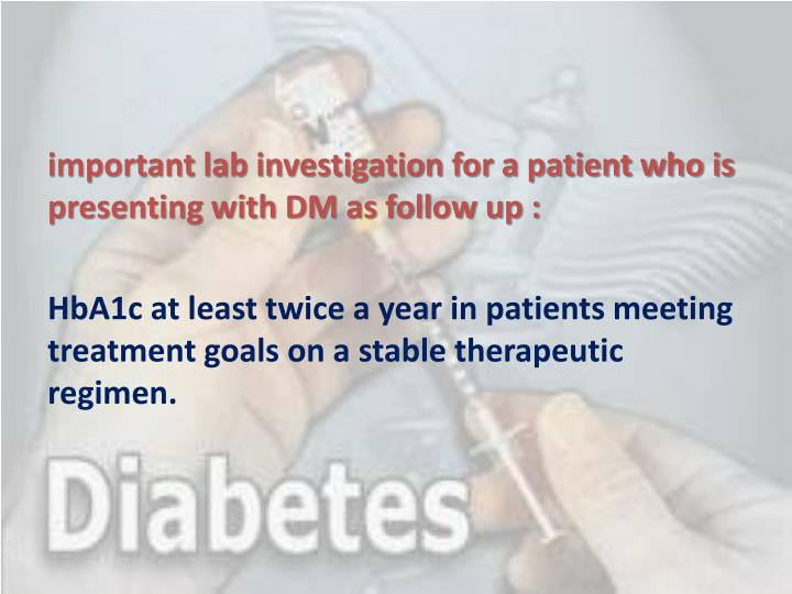 important lab investigation for a patient who is presenting with DM as follow up :
