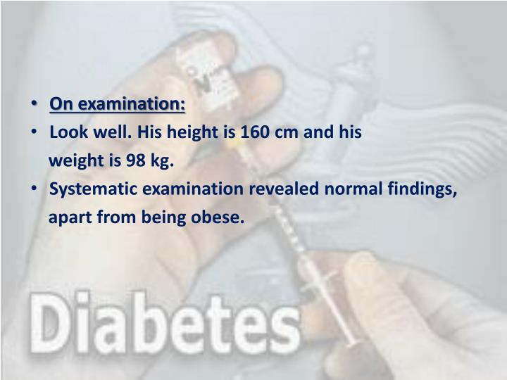 On examination: