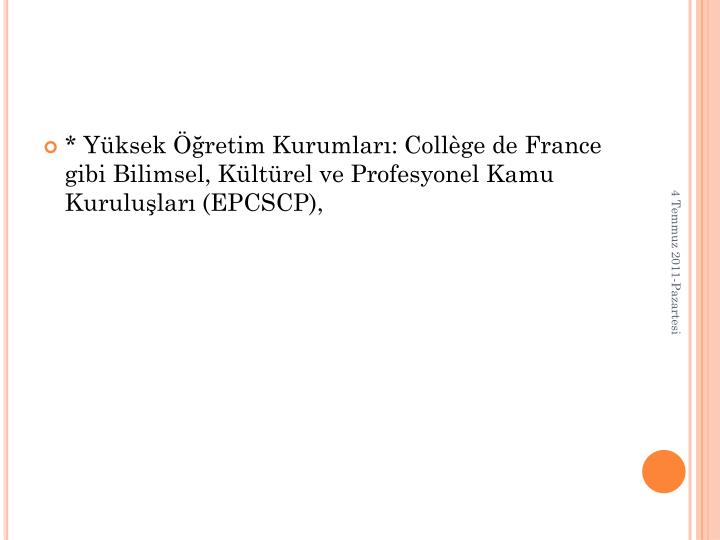 * Yksek retim Kurumlar: Collge de France gibi Bilimsel, Kltrel ve Profesyonel Kamu Kurulular (EPCSCP),