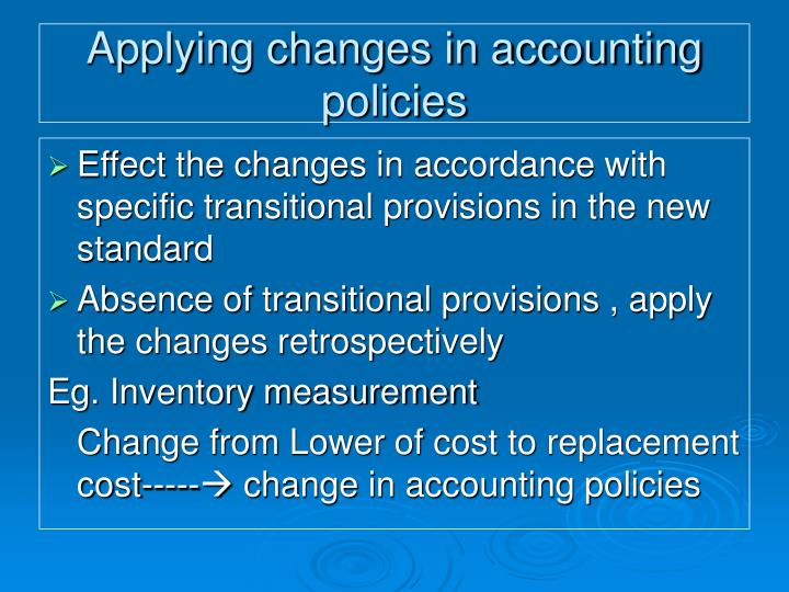 Applying changes in accounting policies