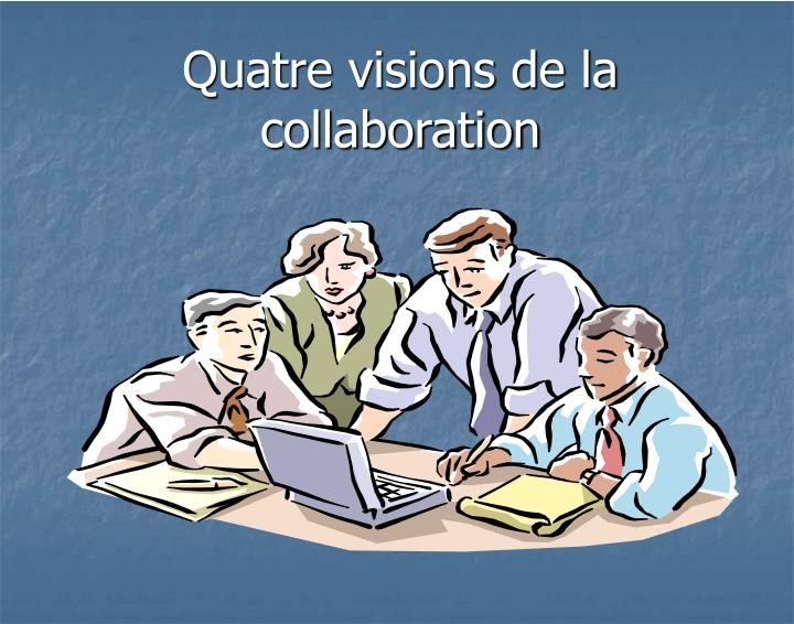 Quatre visions de la collaboration