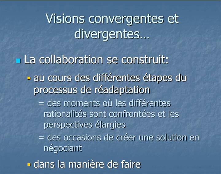 Visions convergentes et divergentes…