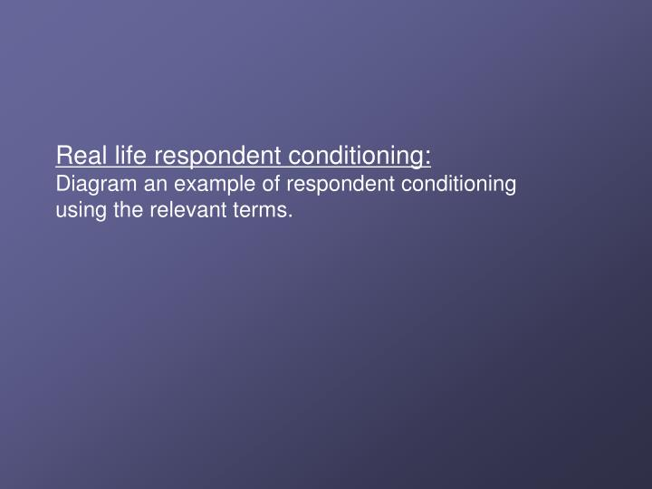 Real life respondent conditioning: