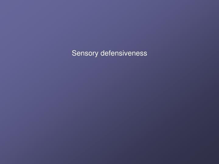 Sensory defensiveness